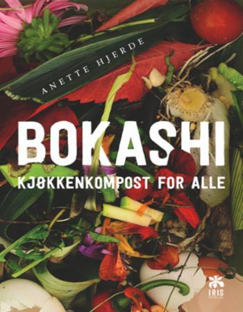 """""""Bokashi - kjøkkenkompost for alle"""" av Anette Hjerde"""