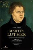 """""""Martin Luther - om 1517, reformasjonen og munken som trosset keiser og pave"""" av Atle Næss"""