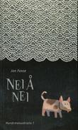 """""""Nei å nei - hundemanuskripta 1"""" av Jon Fosse"""