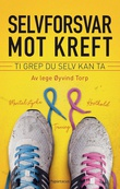 """""""Selvforsvar mot kreft - 10 grep du selv kan ta"""" av Øyvind Torp"""