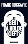 """""""Best å holde kjeft? en liten bok om ytringsfrihetens krise"""" av Frank Rossavik"""