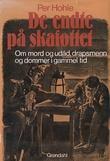 """De endte på skafottet om mord og udåd, drapsmenn og dommer i gamme l tid"" av Per Hohle"