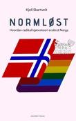 """""""Normløst - hvordan radikal kjønnsteori erobret Norge"""" av Kjell Skartveit"""