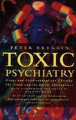 """Toxic Psychiatry Why Therapy, Empathy and Love Must Replace the Drugs, Electroshock and Biochemical Theories of the New Psychiatry"" av Peter Roger Breggin"