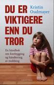 """""""Du er viktigere enn du tror en håndbok om forebygging og håndtering av mobbing"""" av Kristin Oudmayer"""