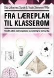 """""""Fra læreplan til klasserom - kreativt arbeid med kompetanse og vurdering for læring i fag"""" av Dag Johannes Sunde"""
