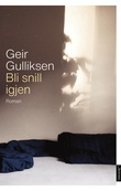 """""""Bli snill igjen roman"""" av Geir Gulliksen"""
