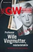"""""""Professor Wille Vingmutter, mästerdetektiv - Berättelsen om mitt yrkesliv."""" av Leif GW Persson"""