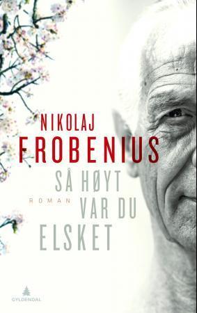 """""""Så høyt var du elsket - roman"""" av Nikolaj Frobenius"""