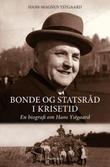 """""""Bonde og statsråd i krisetid en biografi om Hans Ystgaard"""" av Hans-Magnus Ystgaard"""