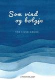 """""""Som vind og bølgje"""" av Tor Livar Grude"""