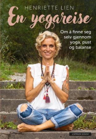 """""""En yogareise - om å finne seg selv gjennom yoga, pust og balanse"""" av Henriette Lien"""