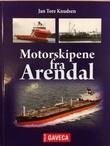 """""""Motorskipene fra Arendal"""" av Jan Tore Knudsen"""