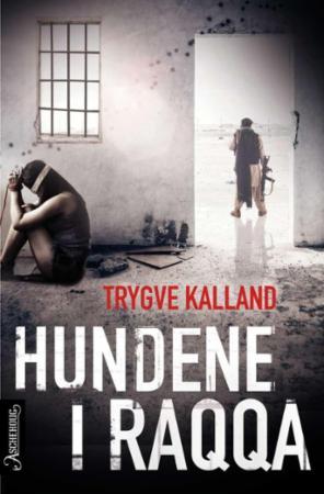 """""""Hundene i Raqqa - thriller"""" av Trygve Kalland"""
