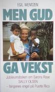 """""""Men Gud ga vekst jubileumsboken om Sarons Rose og Sally Olsen"""" av Egil Mentzen"""