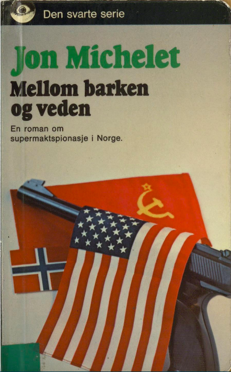 """""""Mellom barken og veden - en roman om supermaktspionasje i Norge"""" av Jon Michelet"""