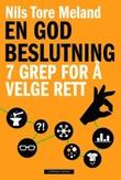 """""""En god beslutning 7 grep for å velge rett"""" av Nils Tore Meland"""