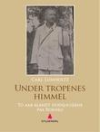 """Under tropenes himmel - to aar blandt hodejægerne paa Borneo"" av Carl Lumholtz"