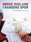 """""""I Nansens spor - fra Nordpolen til Oslo"""" av Børge Ousland"""