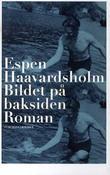 """""""Bildet på baksiden - roman"""" av Espen Haavardsholm"""