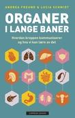 """""""Organer i lange baner - våre undervurderte organer, hvordan de kommuniserer og hva vi kan lære av dem"""" av Andrea Freund"""