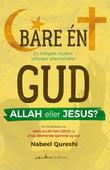 """""""Bare én Gud, Allah eller Jesus? en tidligere muslim utforsker alternativene"""" av Nabeel Qureshi"""
