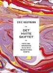 """""""Det hvite skiftet - populisme, innvandring og de hvite majoritetenes fremtid"""" av Eric Kaufmann"""