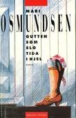 """Gutten som slo tida ihjel"" av Mari Osmundsen"