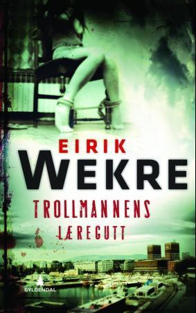 """Trollmannens læregutt - kriminalroman"" av Eirik Wekre"