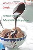 """Wondrous Chocolate Syrup Greats - Rad Chocolate Syrup Recipes, The Top 94 Notable Chocolate Syrup Recipes"" av 5Star Cooks"