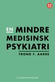 """""""En mindre medisinsk psykiatri"""" av Trond F. Aarre"""