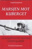 """""""Marsjen mot Kuberget - en krigshistorisk reportasje i fortid og nåtid"""" av Trond Kristiansen"""