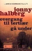 """""""Overgang til tertiær ; Gå under : noveller - gjenfortelling"""" av Jonny Halberg"""