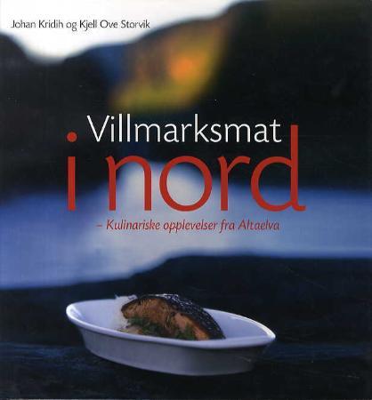 """""""Villmarksmat i nord - kulinariske opplevelser fra Altaelva"""" av Johan Kridih"""