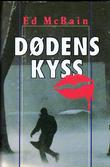 """""""Dødens kyss - en roman fra 87. politidistrikt"""" av Ed McBain"""