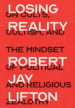 """""""Losing Reality - On Cults, Cultism, and the Mindset of Political and Religious Zealotry"""" av Robert Jay Lifton"""