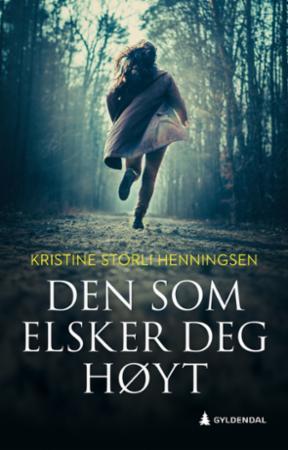 """""""Den som elsker deg høyt - roman"""" av Kristine Storli Henningsen"""