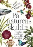 """""""På naturens skuldre hvordan ti millioner arter redder livet ditt"""" av Anne Sverdrup-Thygeson"""