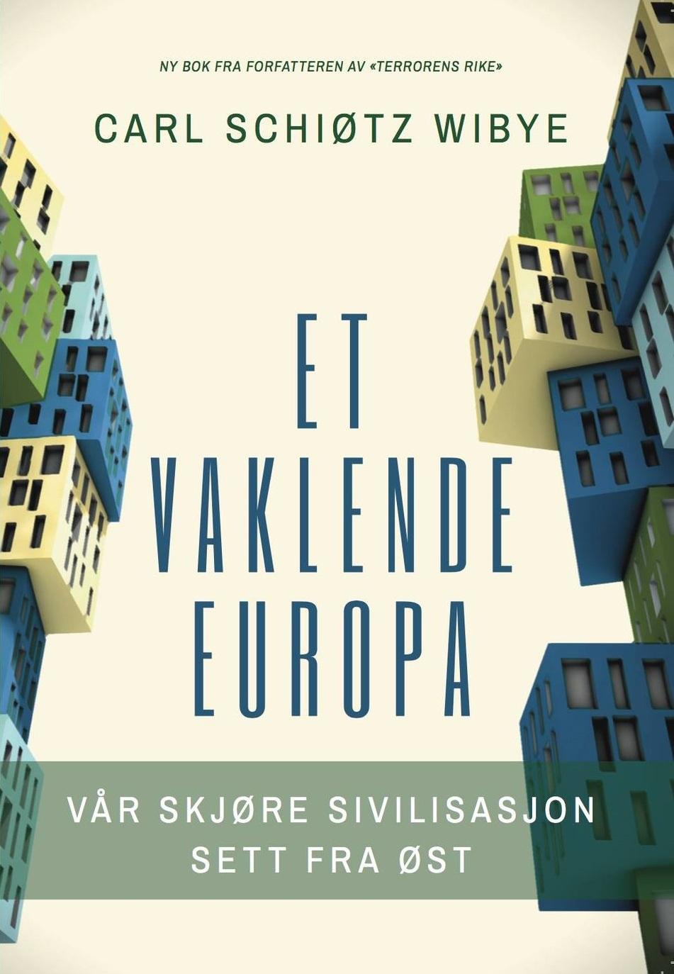 """""""Et vaklende Europa - vår skjøre sivilisasjon sett fra øst"""" av Carl Schiøtz Wibye"""