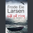 """""""Slå på ring"""" av Frode Eie Larsen"""