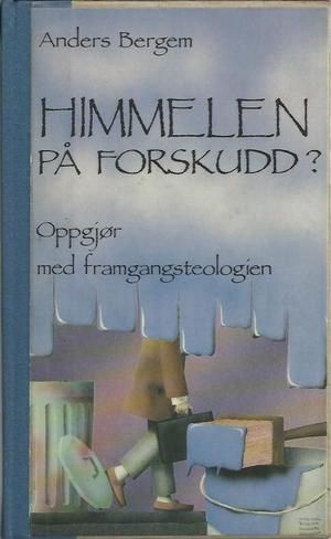 """""""Himmelen på forskudd? - oppgjør med framgangsteologien"""" av Anders Bergem"""