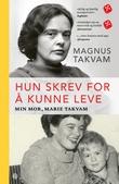 """""""Hun skrev for å kunne leve min mor, Marie Takvam"""" av Magnus Takvam"""