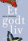 """""""Et godt liv - roman"""" av Jens M. Johansson"""