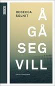"""""""Å gå seg vill - en felthåndbok"""" av Rebecca Solnit"""