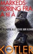 """""""Markedsføring fra A til Å - 80 begreper alle ledere bør kjenne"""" av Philip Kotler"""