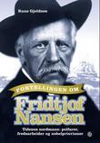 """""""Fortellingen om Fridtjof Nansen - tidenes nordmann: polfarer, fredsarbeider og nobelprisvinner"""" av Rune Gjeldnes"""