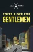 """""""Tøffe tider for gentlemen - roman"""" av Aksel Fugelli"""
