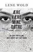 """""""Ære være mine døtre en fars fortelling om å drepe sitt eget barn"""" av Lene Wold"""