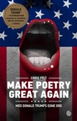 """Make poetry great again - med Donald Trumps egne ord"" av Chris Felt"