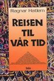"""""""Reisen til vår tid - en roman om livet i de eldste tider og hvordan det hele startet"""" av Ragnar Hatlem"""